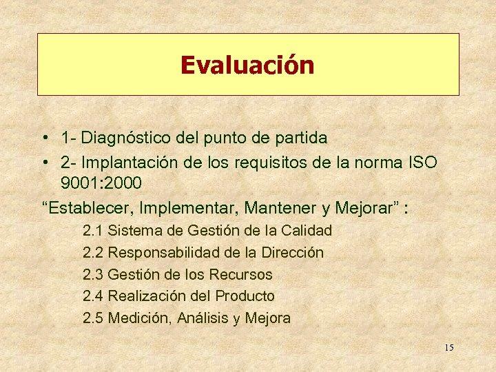 Evaluación • 1 - Diagnóstico del punto de partida • 2 - Implantación de