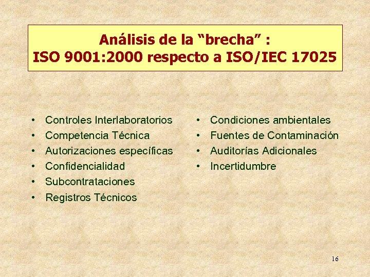 """Análisis de la """"brecha"""" : ISO 9001: 2000 respecto a ISO/IEC 17025 • •"""