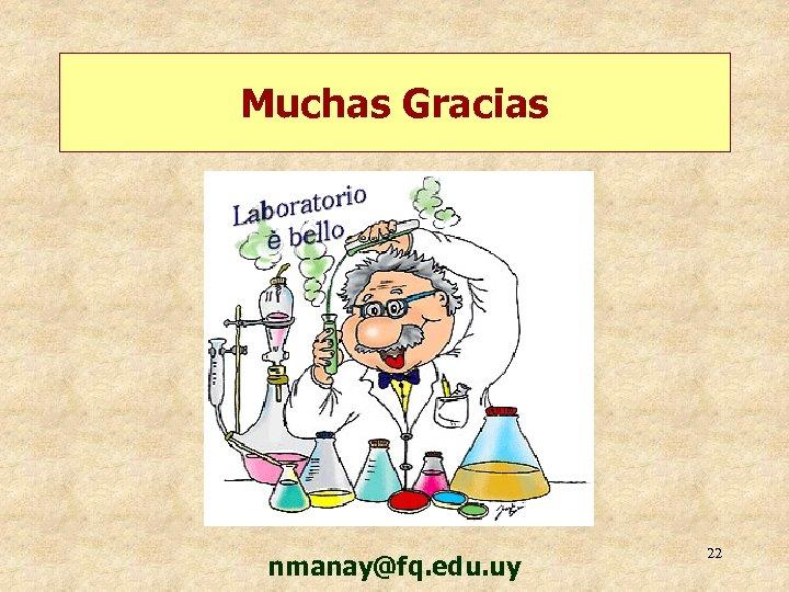 Muchas Gracias nmanay@fq. edu. uy 22