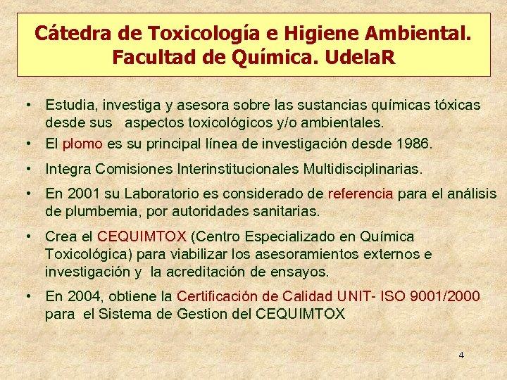Cátedra de Toxicología e Higiene Ambiental. Facultad de Química. Udela. R • Estudia, investiga