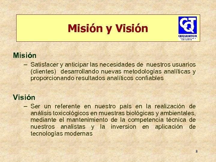 Misión y Visión Misión – Satisfacer y anticipar las necesidades de nuestros usuarios (clientes)