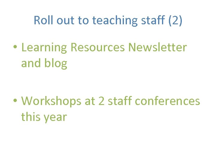 Roll out to teaching staff (2) • Learning Resources Newsletter and blog • Workshops