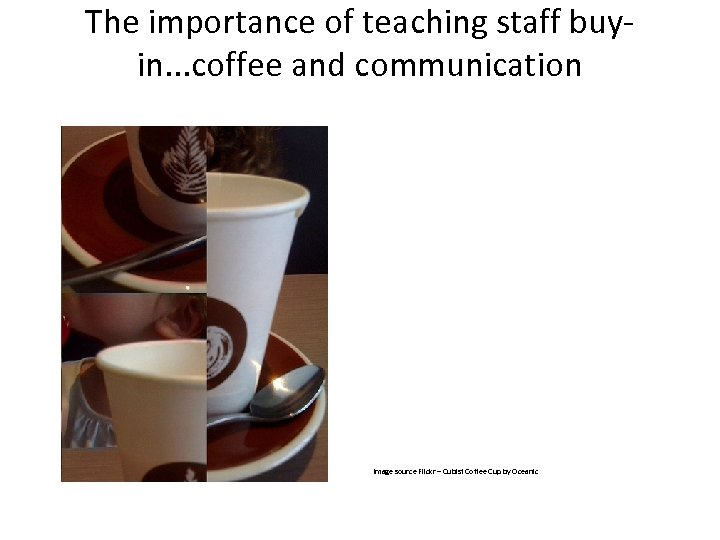 The importance of teaching staff buyin. . . coffee and communication Image source Flickr
