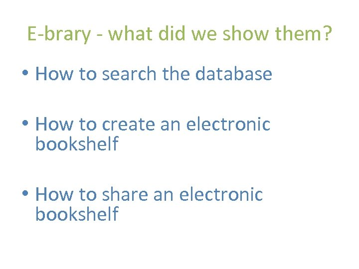E-brary - what did we show them? • How to search the database •