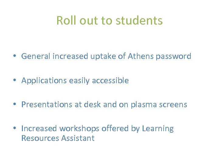 Roll out to students • General increased uptake of Athens password • Applications easily
