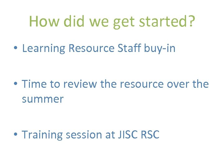 How did we get started? • Learning Resource Staff buy-in • Time to review