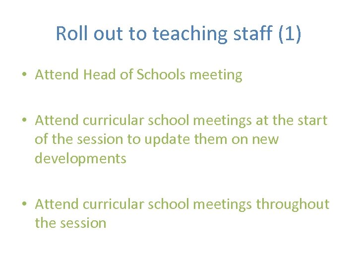 Roll out to teaching staff (1) • Attend Head of Schools meeting • Attend