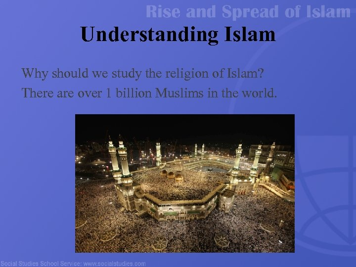 Understanding Islam Why should we study the religion of Islam? There are over 1