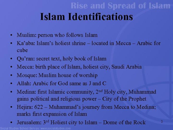 Islam Identifications • Muslim: person who follows Islam • Ka'aba: Islam's holiest shrine –