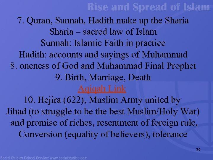 7. Quran, Sunnah, Hadith make up the Sharia – sacred law of Islam Sunnah: