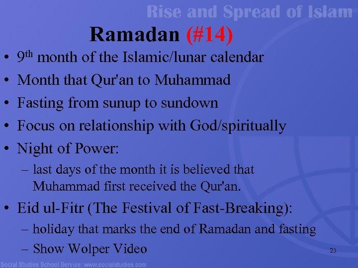 Ramadan (#14) • • • 9 th month of the Islamic/lunar calendar Month that