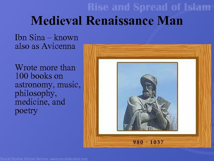 Medieval Renaissance Man Ibn Sina – known also as Avicenna Wrote more than 100