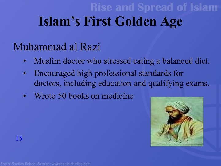 Islam's First Golden Age Muhammad al Razi • Muslim doctor who stressed eating a