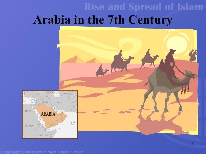 Arabia in the 7 th Century 5