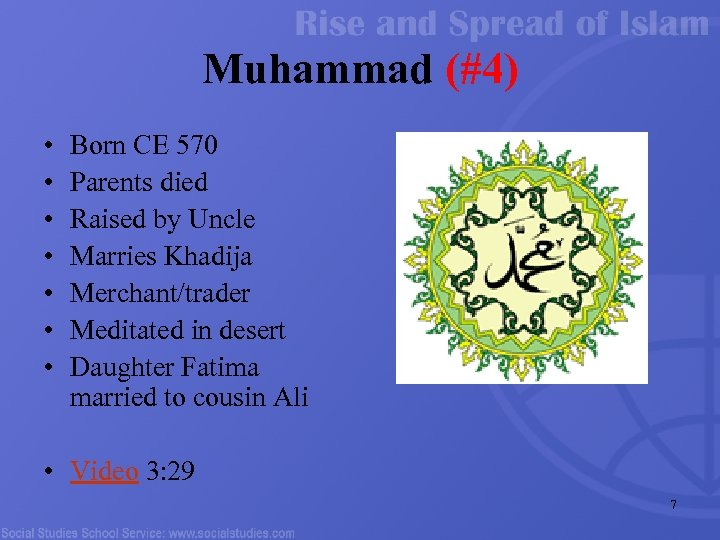 Muhammad (#4) • • Born CE 570 Parents died Raised by Uncle Marries Khadija