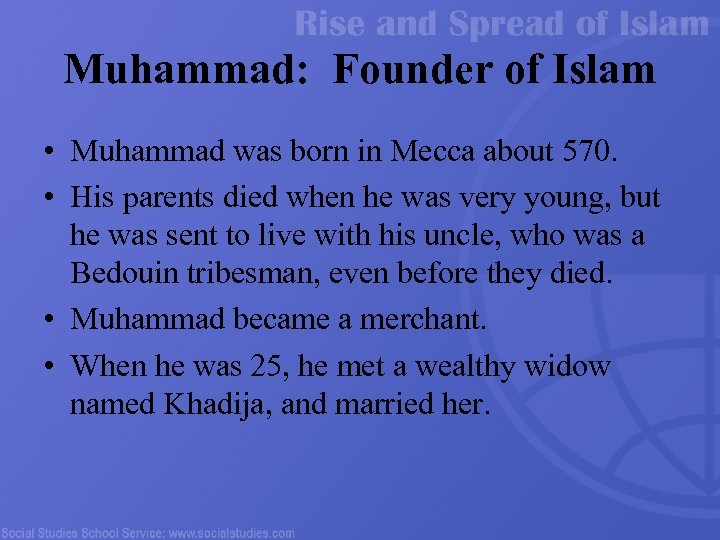 Muhammad: Founder of Islam • Muhammad was born in Mecca about 570. • His