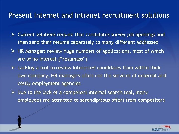 Present Internet and Intranet recruitment solutions Ø Current solutions require that candidates survey job