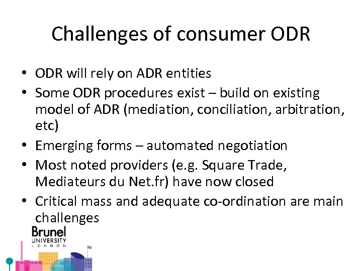 Challenges of consumer ODR • ODR will rely on ADR entities • Some ODR