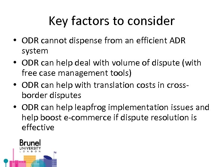 Key factors to consider • ODR cannot dispense from an efficient ADR system •