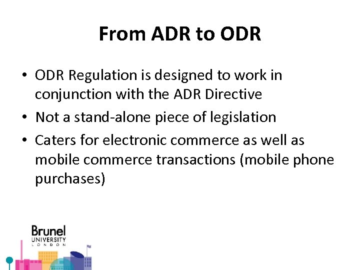 From ADR to ODR • ODR Regulation is designed to work in conjunction with