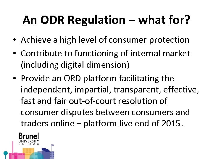 An ODR Regulation – what for? • Achieve a high level of consumer protection