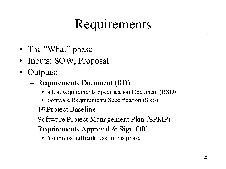 "Requirements • The ""What"" phase • Inputs: SOW, Proposal • Outputs: – Requirements Document"