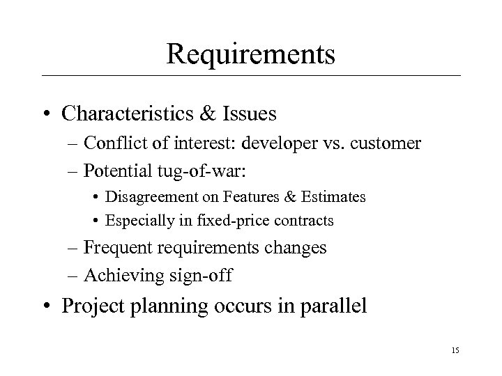 Requirements • Characteristics & Issues – Conflict of interest: developer vs. customer – Potential