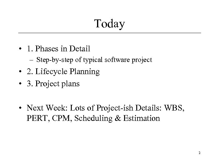Today • 1. Phases in Detail – Step-by-step of typical software project • 2.