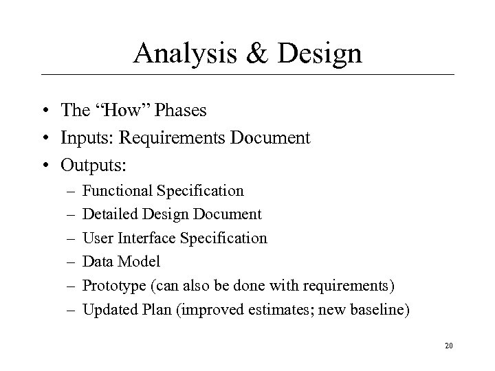 "Analysis & Design • The ""How"" Phases • Inputs: Requirements Document • Outputs: –"