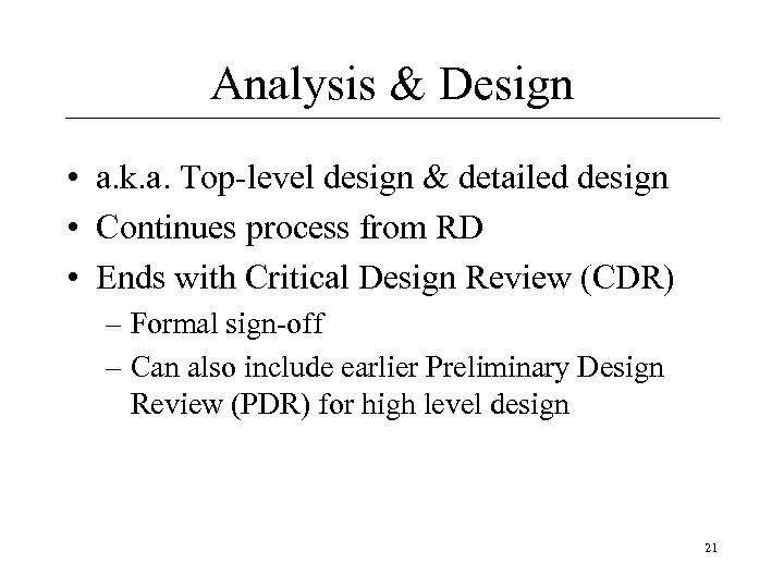 Analysis & Design • a. k. a. Top-level design & detailed design • Continues