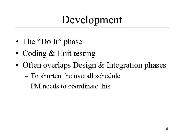 "Development • The ""Do It"" phase • Coding & Unit testing • Often overlaps"