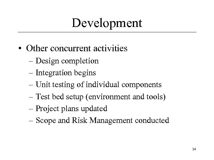 Development • Other concurrent activities – Design completion – Integration begins – Unit testing