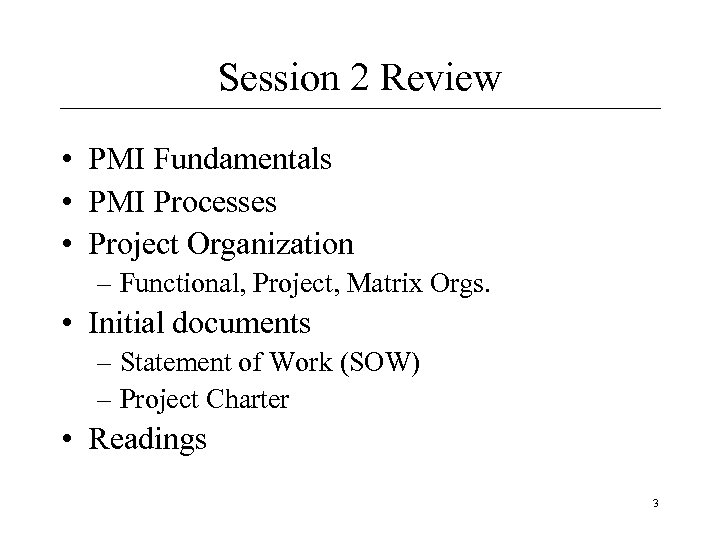 Session 2 Review • PMI Fundamentals • PMI Processes • Project Organization – Functional,