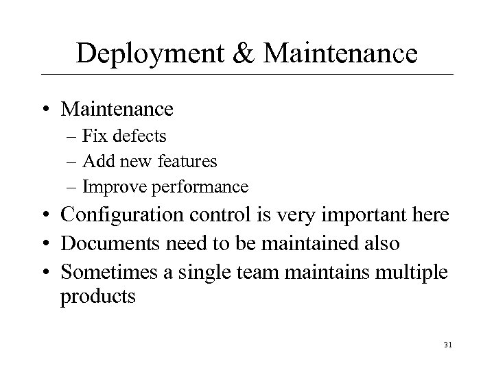 Deployment & Maintenance • Maintenance – Fix defects – Add new features – Improve