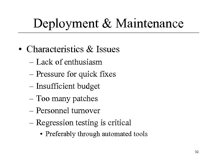Deployment & Maintenance • Characteristics & Issues – Lack of enthusiasm – Pressure for