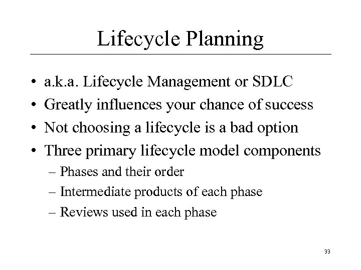 Lifecycle Planning • • a. k. a. Lifecycle Management or SDLC Greatly influences your