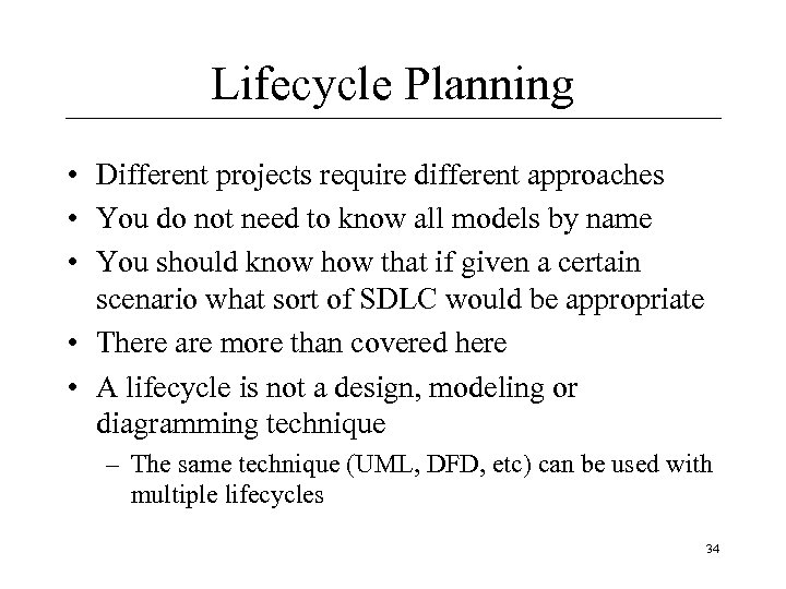 Lifecycle Planning • Different projects require different approaches • You do not need to