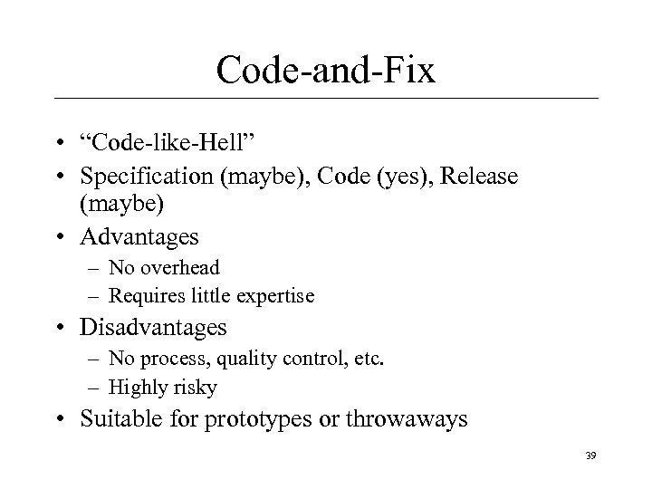 "Code-and-Fix • ""Code-like-Hell"" • Specification (maybe), Code (yes), Release (maybe) • Advantages – No"