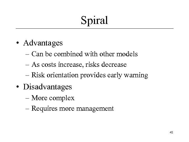 Spiral • Advantages – Can be combined with other models – As costs increase,