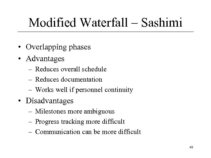 Modified Waterfall – Sashimi • Overlapping phases • Advantages – Reduces overall schedule –