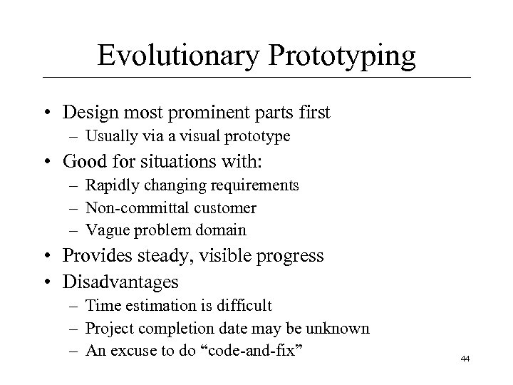 Evolutionary Prototyping • Design most prominent parts first – Usually via a visual prototype