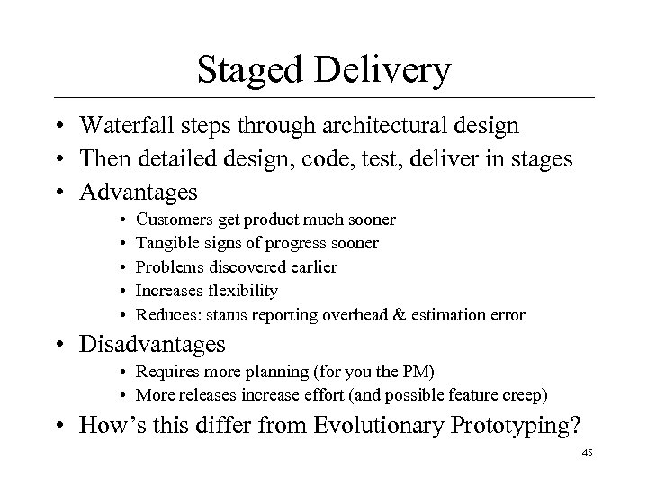 Staged Delivery • Waterfall steps through architectural design • Then detailed design, code, test,