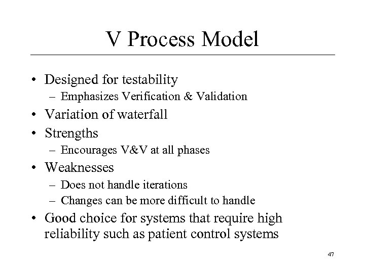 V Process Model • Designed for testability – Emphasizes Verification & Validation • Variation