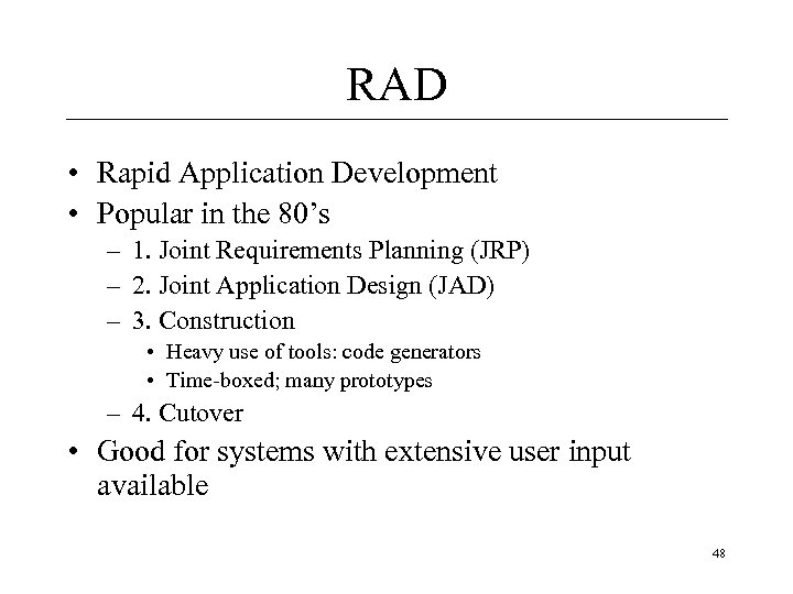 RAD • Rapid Application Development • Popular in the 80's – 1. Joint Requirements