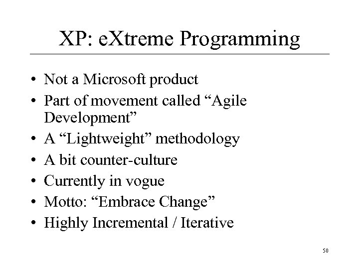 XP: e. Xtreme Programming • Not a Microsoft product • Part of movement called