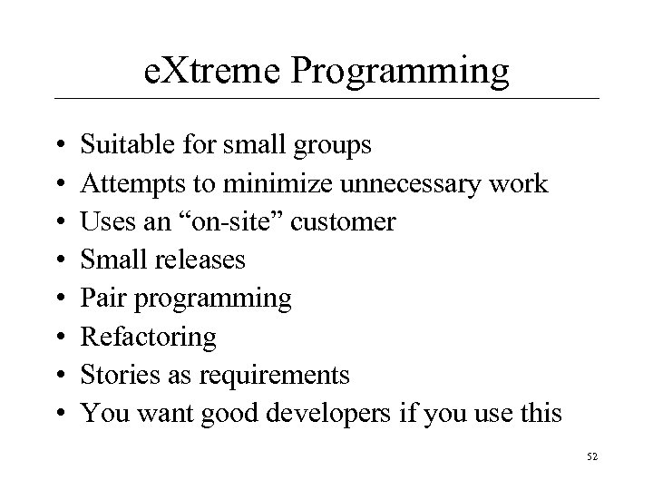 e. Xtreme Programming • • Suitable for small groups Attempts to minimize unnecessary work