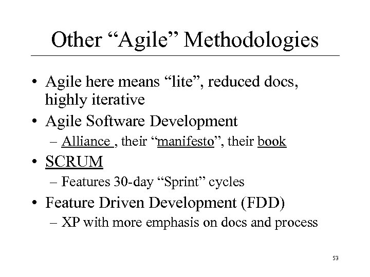 "Other ""Agile"" Methodologies • Agile here means ""lite"", reduced docs, highly iterative • Agile"