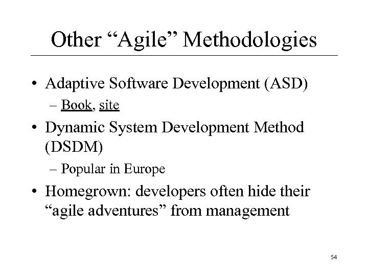"Other ""Agile"" Methodologies • Adaptive Software Development (ASD) – Book, site • Dynamic System"