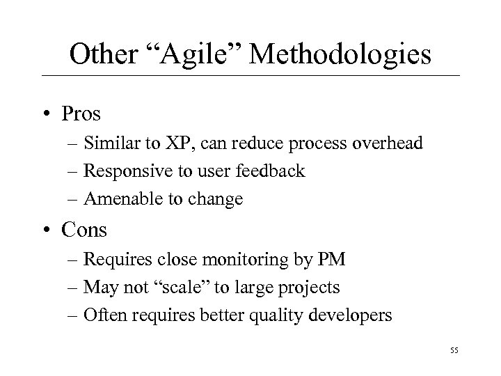 "Other ""Agile"" Methodologies • Pros – Similar to XP, can reduce process overhead –"