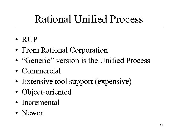 "Rational Unified Process • • RUP From Rational Corporation ""Generic"" version is the Unified"